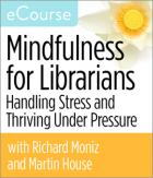 Mindfulness for Librarians: Handling Stress and Thriving Under Pressure eCourse