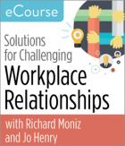 Solutions for Challenging Workplace Relationships: Working through Incivility and Conflict with Emotional Intelligence eCourse