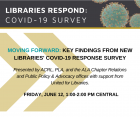 "The Association of College & Research Libraries (ACRL), the Public Library Association (PLA), and the ALA Chapter Relations and Public Policy & Advocacy offices, with support from United for Libraries, will present the free webinar ""Moving Forward: Key Findings from New Libraries' COVID-19 Response Survey"" on Friday, June 12, 1-2 p.m. Central."