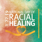 1.22.19 National Day of Racial Healing