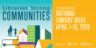 Libraries = Strong Communities National Library Week April 7-13, 2019