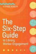 book cover for The Six-Step Guide to Library Worker Engagement