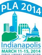 Public Library Association Conference, Indianapolis, March 11- 15, 2014