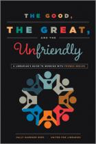 The Good, the Great, and the Unfriendly: A Librarian's Guide to Working Effectively with Friends