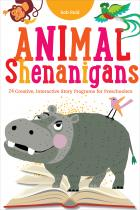 """Animal Shenanigans: Twenty-four Creative, Interactive Story Programs for Preschoolers"