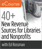 40+ New Revenue Sources for Libraries and Nonprofits eCourse