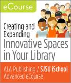 Advanced eCourse: Creating and Expanding Innovative Spaces in Your Library