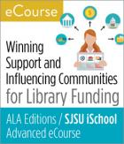 Advanced eCourse: Winning Support and Influencing Communities for Library Funding