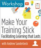 Make Your Training Stick: Facilitating Learning that Lasts Workshop