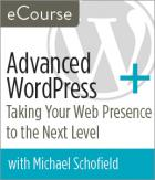 Advanced WordPress: Taking Your Web Presence to the Next Level