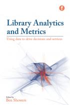 Library Analytics and Metrics: Using Data to Drive Decisions and Services