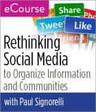 Rethinking Social Media to Organize Information and Communities eCourse