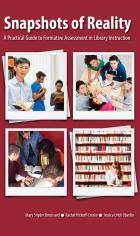 """""""Snaphots of Reality: A Practical Guide to Formative Assessment in Library Instruction"""""""