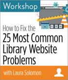 How to Fix the 25 Most Common Library Website Problems Workshop