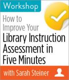 How to Improve Your Library Instruction: Assessment in Five Minutes Workshop