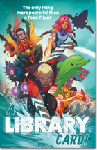 Poster: The only thing more powerful than a Teen Titan? A library card!
