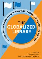 The Globalized Library: American Academic Libraries and International Students, Collections, and Practices