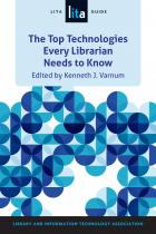 The Top Technologies Every Librarian Needs to Know: A LITA Guide