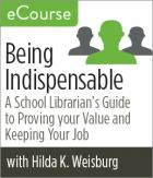 Being Indispensable: A School Librarian's Guide to Proving Your Value and Keeping Your Job eCourse