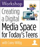 Creating a Digital Media Space for Today's Teens Workshop