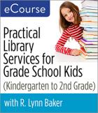 Practical Library Services for Grade School Kids (Kindergarten through Second Grade) eCourse