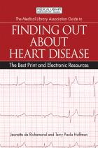 The Medical Library Association Guide to Finding Out About Heart Disease