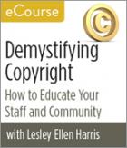 Demystifying Copyright: How to Educate Your Staff and Community eCourse