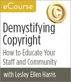 Demystifying Copyright: How to Educate Your Staff and Community