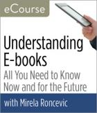 Understanding E-Books: All You Need to Know Now and for the Future—eCourse