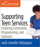 Supporting Teen Services: Fostering Community, Programming, and Outreach eCourse