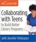 Collaborating with Teens to Build Better Library Programs eCourse