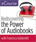 Rediscovering the Power of Audiobooks: Collection Development, Readers' Advisory, Programming, and More eCourse