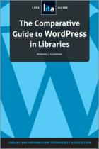 The Comparative Guide to WordPress in Libraries: A LITA Guide