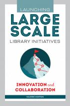 book cover for Launching Large-Scale Library Initiatives: Innovation and Collaboration