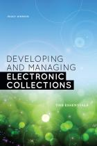Developing and Managing Electronic Collections: The Essentials