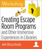 Creating Escape Room Programs and Other Immersive Experiences in Libraries Workshop