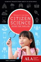 Citizen Science Guide for Families: Taking Part in Real Science,""