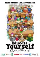 Educate Yourself @ your library poster for South African Library Week 2013.