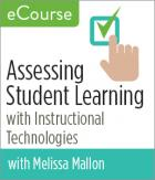 Assessing Student Learning with Instructional Technologies eCourse