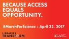 Because Access Equals Opportunity #MarchforScience April22, 2017, LibrariesTransform, American Library Association