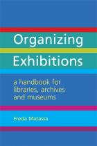 Organizing Exhibitions: A Handbook for Libraries, Archives and Museums
