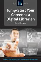 Jump-Start Your Career As a Digital Librarian: A LITA Guide