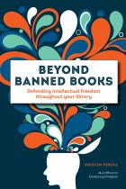 book cover for Beyond Banned Books: Defending Intellectual Freedom throughout Your Library