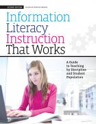 Information Literacy Instruction that Works: A Guide to Teaching by Discipline and Student Population, Second Edition