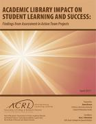 Academic Library Impact on Student Learning and Success: Findings from Assessment in Action Team Projects