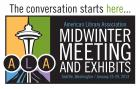 The conversation starts here . . . ALA Midwinter Meeting, Seattle, WA, Jan 25-29