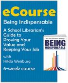 eCourse: Being Indispensable: A School  Librarian's Guide to Proving Your Value and Keeping Your Job