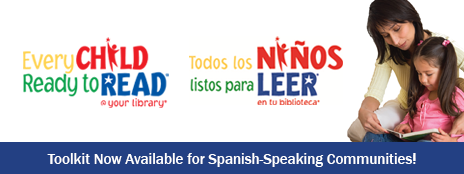 Every Child Ready to Read @ your library - Todos los Ninos listos para Leer en tu biblioteca - Toolkit Now Available for Spanish-Speaking Communities! - http://www.alastore.ala.org/detail.aspx?ID=10927
