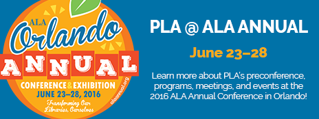 ALA Orlando Annual Conference & Exhibition, June 23-28, 2016 - Transforming Our Libraries Ourselves - PLA @ ALA Annual - June 23-28 - Learn more about PLA