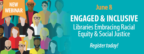 NEW WEBINAR - June 8 - Engaged & Inclusive: Libraries Embracing Racial Equity & Social Justice - Register today! - http://www.ala.org/pla/onlinelearning/webinars/socialjustice